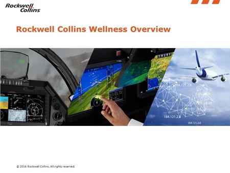 © 2016 Rockwell Collins. All rights reserved. Rockwell Collins Wellness Overview.