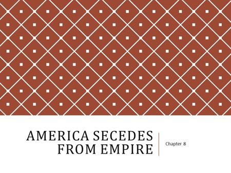 AMERICA SECEDES FROM EMPIRE Chapter 8. 2 ND CONTINENTAL CONGRESS May 1775  Philadelphia  All 13 represented  Raise money  Recognized the colonial.
