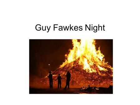 Guy Fawkes Night. Guy Fawkes Night is celebrated on November 5. It is celebrated in many English-speaking countries….but not in America!