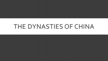 THE DYNASTIES OF CHINA. THE MANDATE OF HEAVEN The four principles to the Mandate: 1.Heaven grants the emperor the right to rule 2.Since there is only.