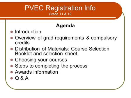 PVEC Registration Info Grade 11 & 12 Agenda Introduction Overview of grad requirements & compulsory credits Distribution of Materials: Course Selection.
