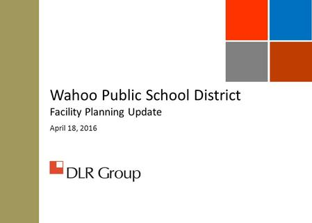 Wahoo Public School District Facility Planning Update April 18, 2016.