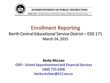 Enrollment Reporting North Central Educational Service District – ESD 171 March 24, 2015 Becky McLean OSPI - School Apportionment and Financial Services.