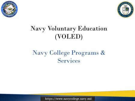 Https://www.navycollege.navy.mil Navy Voluntary Education (VOLED) Navy College Programs & Services.
