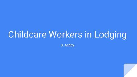 Childcare Workers in Lodging S. Ashby. About the Childcare Kids Quest Kids Quest is the largest hourly child care and kids entertainment provider for.