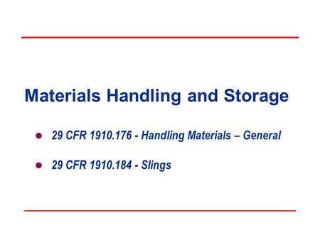 Materials Handling and Storage 29 CFR 1910.176 - Handling Materials – General 29 CFR 1910.184 - Slings.