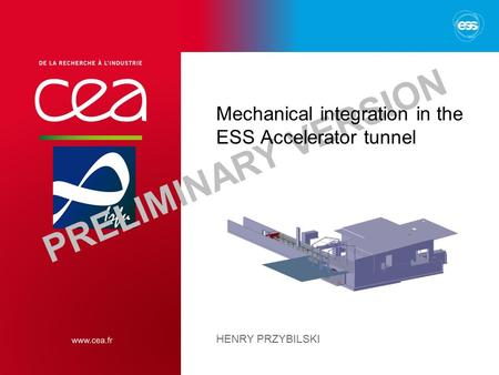 PRELIMINARY VERSION Mechanical integration in the ESS Accelerator tunnel HENRY PRZYBILSKI.