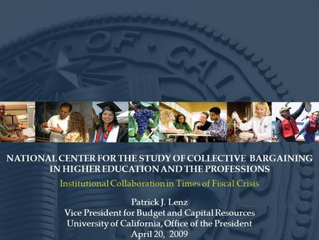 NATIONAL CENTER FOR THE STUDY OF COLLECTIVE BARGAINING IN HIGHER EDUCATION AND THE PROFESSIONS Institutional Collaboration in Times of Fiscal Crisis Patrick.