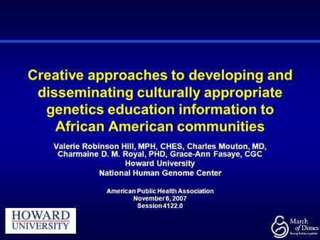 Creative approaches to developing and disseminating culturally appropriate genetics education information to African American communities Valerie Robinson.