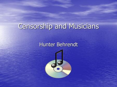 Censorship and Musicians Hunter Behrendt. Why I Found this Interesting I am a very big music enthusiast. I am a very big music enthusiast. I wanted to.