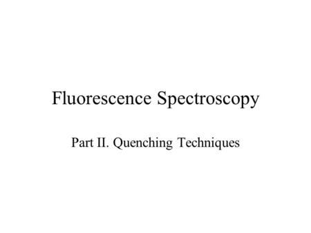 Fluorescence Spectroscopy Part II. Quenching Techniques.