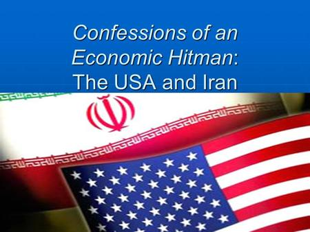 Confessions of an Economic Hitman: The USA and Iran.