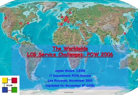 The Worldwide LCG Service Challenges: POW 2006 Jamie Shiers, CERN IT Department POW Retreat Les Rousses, November 2005 (Updated for November 9 th GDB)