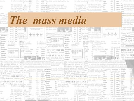The mass media. The role of the Media in our life inform educate entertain.