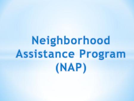 What is the Neighborhood Assistance Program (NAP)? The Neighborhood Assistance Program (NAP) was created by the General Assembly in 1981, to encourage.
