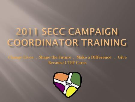 Change Lives. Shape the Future. Make a Difference. Give Because UTEP Cares.