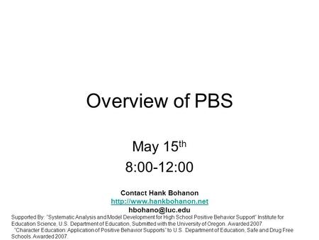 "Overview of PBS May 15 th 8:00-12:00 Contact Hank Bohanon  Supported By: ""Systematic Analysis and Model Development."