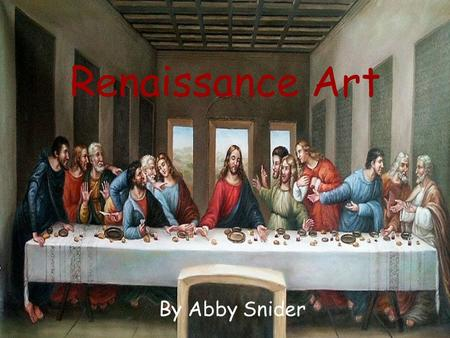 "Renaissance Art By Abby Snider. Renaissance The Renaissance, or ""rebirth"", was during the 1400's and 1500's Seen as the ""golden age of intellectual achievement"""