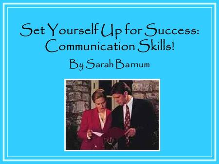 Set Yourself Up for Success: Communication Skills! By Sarah Barnum.