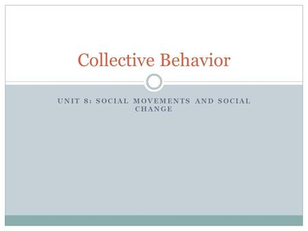 UNIT 8: SOCIAL MOVEMENTS AND SOCIAL CHANGE Collective Behavior.