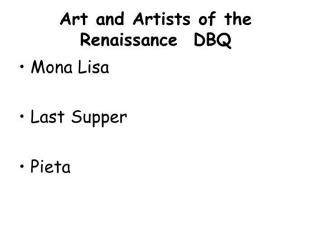 Art and Artists of the Renaissance DBQ Mona Lisa Last Supper Pieta.