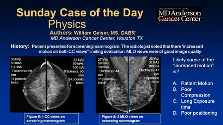 "Sunday Case of the Day History : Patient presented for screening mammogram. The radiologist noted that there ""increased motion on both CC views"" limiting."