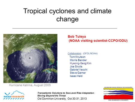 Tropical cyclones and climate change Bob Tuleya (NOAA visiting scientist-CCPO/ODU) Collaborators: (GFDL/NOAA) Tom Knutson Morris Bender Hyeong-Seog Kim.
