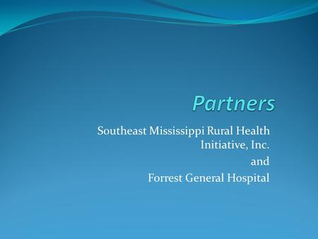 Southeast Mississippi Rural Health Initiative, Inc. and Forrest General Hospital.