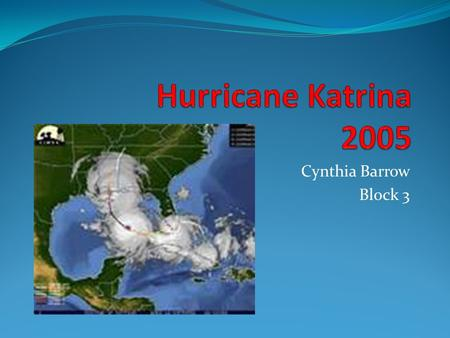 Cynthia Barrow Block 3. Hurricane Katrina Hurricane Katrina was the deadliest and most destructive Atlantic hurricane of the 2005 Atlantic hurricane season.
