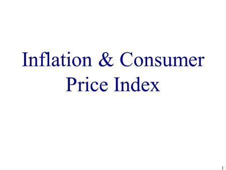 Inflation & Consumer Price Index 1. Goal for Countries: LIMIT INFLATION Country and Time- Zimbabwe, 2008 Annual Inflation Rate- 79,600,000,000% Time for.