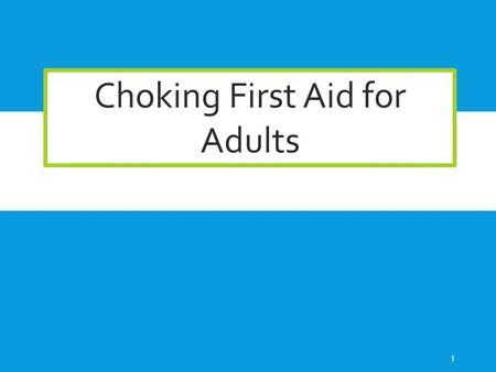 Choking First Aid for Adults 1. RELIEF OF CHOKING This presentation will discuss common causes of choking and actions to relieve choking – also known.