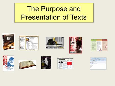The Purpose and Presentation of Texts. PurposeExplanation and Examples Entertain Novels, stories and songs entertain, but they may also want us to think.