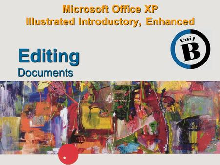 Microsoft Office XP Illustrated Introductory, Enhanced Documents Editing.