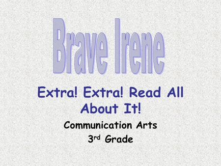 Extra! Extra! Read All About It! Communication Arts 3 rd Grade.