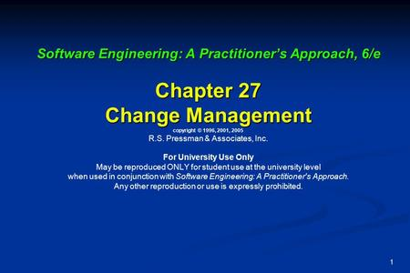 1 Software Engineering: A Practitioner's Approach, 6/e Chapter 27 Change Management Software Engineering: A Practitioner's Approach, 6/e Chapter 27 Change.