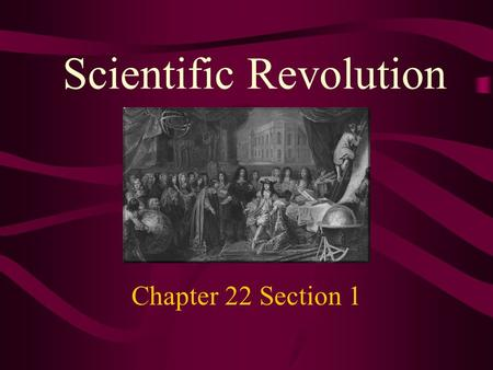 Scientific Revolution Chapter 22 Section 1. Ancient & Medieval Science Aristotle's Geocentric Theory – earth was center of the universe –Sun, moon, planets.