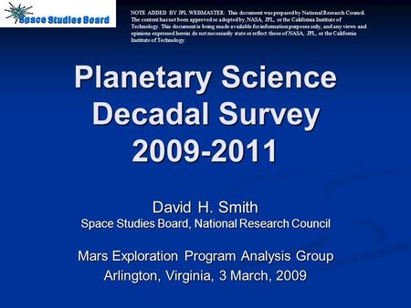 Planetary Science Decadal Survey 2009-2011 David H. Smith Space Studies Board, National Research Council Mars Exploration Program Analysis Group Arlington,