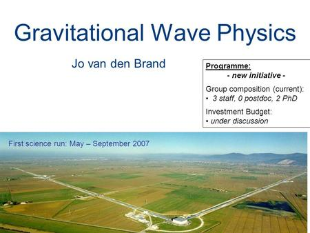 Gravitational Wave Physics Programme: - new initiative - Group composition (current): 3 staff, 0 postdoc, 2 PhD Investment Budget: under discussion Jo.
