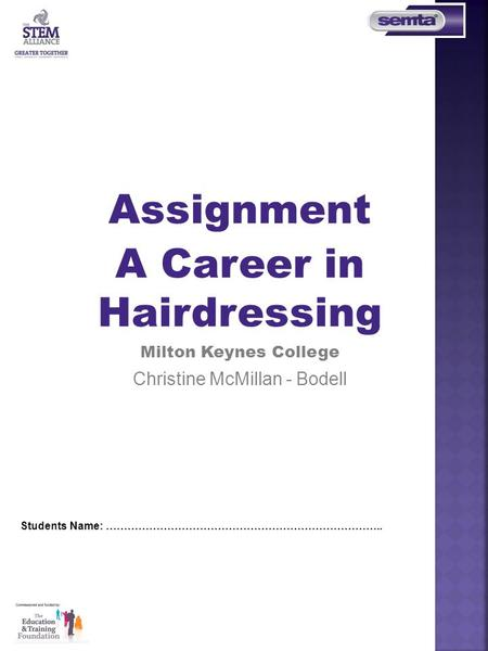 Assignment A Career in Hairdressing Milton Keynes College Christine McMillan - Bodell Students Name: …………………………………………………………………..