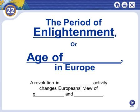 NEXT A revolution in ____________ activity changes Europeans' view of g___________ and ___________. The Period of Enlightenment, Or Age of_________, in.