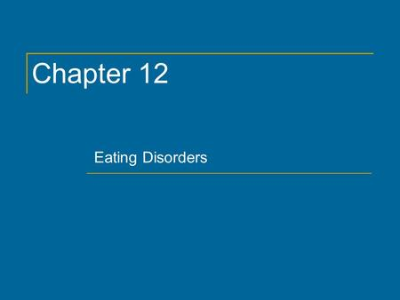 Chapter 12 Eating Disorders. Copyright © 2011 by The McGraw-Hill Companies, Inc. All rights reserved. Chapter 12 2.