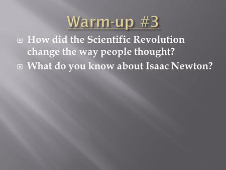  How did the Scientific Revolution change the way people thought?  What do you know about Isaac Newton?