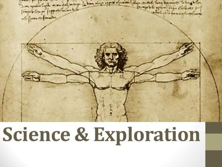 Science & Exploration. Scientific Revolution Roger Bacon: it's ok to experiment w/ science! (1200s) Scientific Method: math, instruments, & experiments.