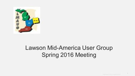 Infor Next 2015 <strong>Template</strong> 1 Copyright ©2015 Infor. All rights reserved.. Lawson Mid-America User Group Spring 2016 Meeting.