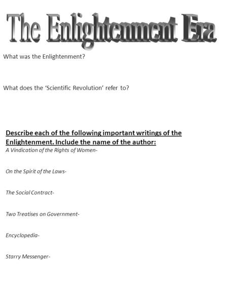 What was the Enlightenment? What does the 'Scientific Revolution' refer to? Describe each of the following important writings of the Enlightenment. Include.