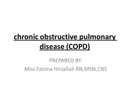 Chronic obstructive pulmonary disease (COPD) PREPARED BY: Miss Fatima Hirzallah RN,MSN,CNS.