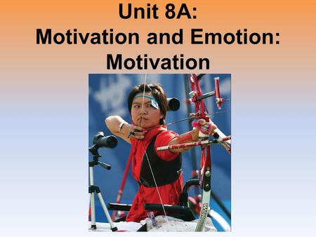 Unit 8A: Motivation and Emotion: Motivation. Motivation = a need or desire that energizes and directs behavior.