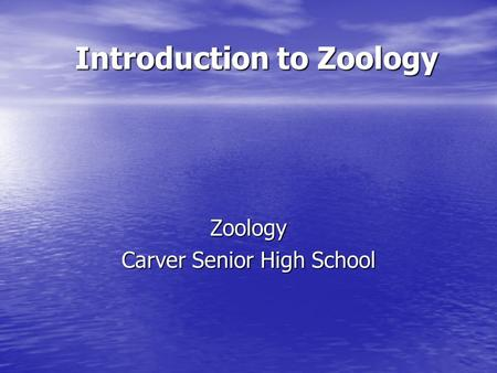 Introduction to Zoology Zoology Carver Senior High School.