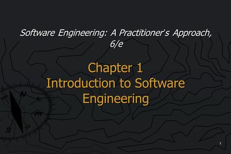 1 Software Engineering: A Practitioner's Approach, 6/e Chapter 1 Introduction to Software Engineering.