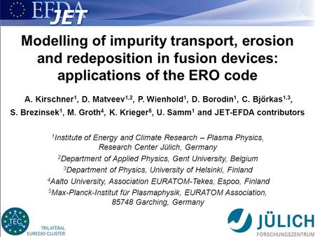 1 ITC-22, November 2012, Toki, Japan 1 Modelling of impurity transport, erosion and redeposition in fusion devices: applications of the ERO code A. Kirschner.